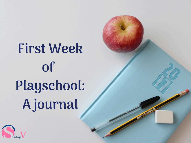 Picture of an apple, a diary, a pencil, pen and eraser. Text overlay reads: First Week of Playschool: A journal. Also includes the logo of the website Shailaja V on the bottom left of the image.