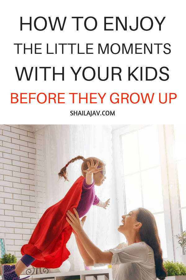 Enjoy the Little Moments with your kids when they are little. Pretty soon, they will be all grown up and you will be wondering where time flew. Treasure these moments. They may seem little but in reality, they are the big ones that matter. #PositiveParenting #ParentingAdvice #Shailajav