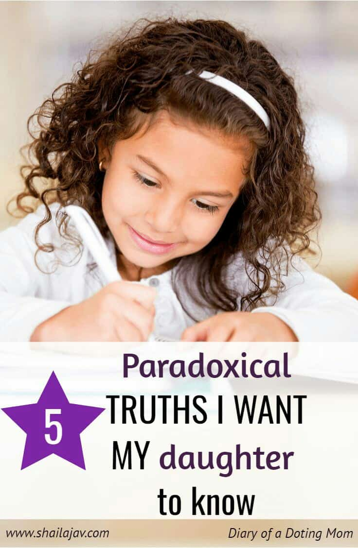 5 Paradoxical Truths every parent must share with her children. These are truths that will help them forever. #ParentingTruths #ParentingTips #RaisingKids