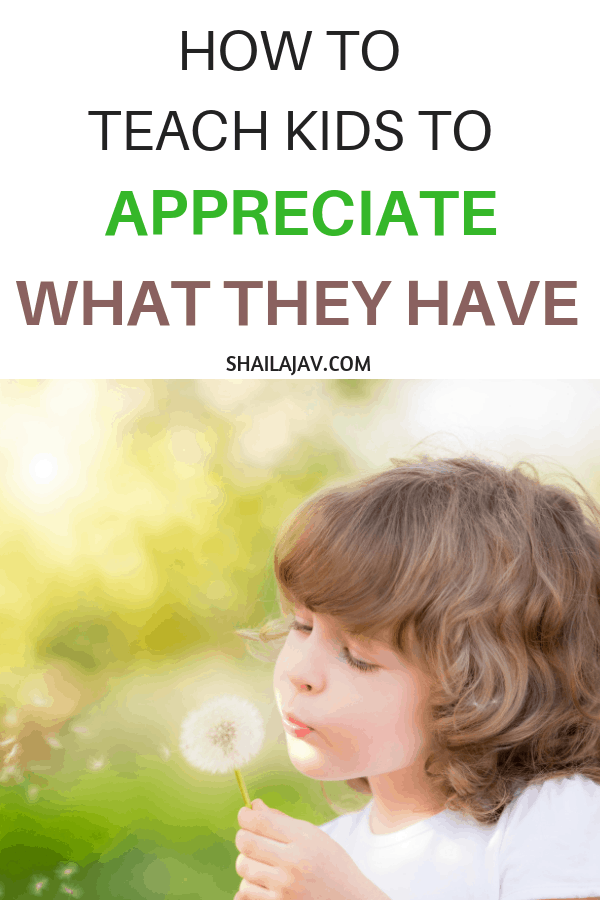 Raising kids in a world of instant gratification? It's important to cultivate a healthy habit of gratitude in children while they are young. Here are 9 ways to help kids appreciate what they have. #PositiveParenting #Minimalism #Gratitude #Shailajav