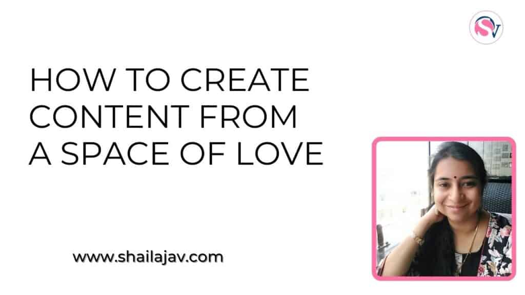 How to Create Content From a Space of Love featuring Shailaja V a blog, social media and productivity coach